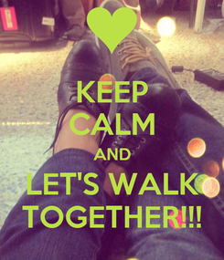 Poster: KEEP CALM AND LET'S WALK TOGETHER!!!