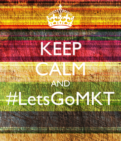 Poster: KEEP CALM AND #LetsGoMKT