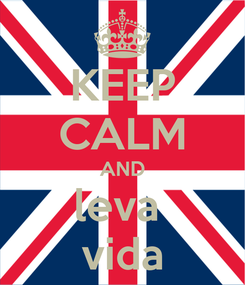 Poster: KEEP CALM AND leva  vida