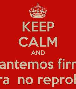 Poster: KEEP CALM AND levantemos firmas para  no reprobar