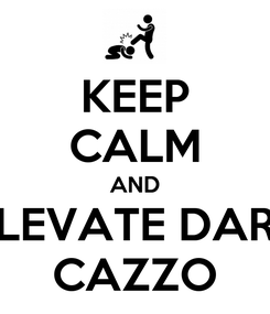 Poster: KEEP CALM AND LEVATE DAR CAZZO