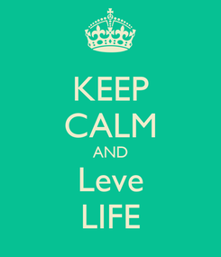 Poster: KEEP CALM AND Leve LIFE