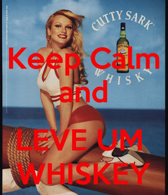 Poster: Keep Calm and  LEVE UM  WHISKEY