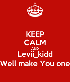 Poster: KEEP CALM AND Levii_kidd Well make You one