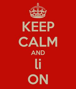 Poster: KEEP CALM AND li ON