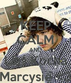 Poster: KEEP CALM AND Liaś Kocha Marcysię <3
