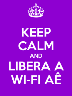 Poster: KEEP CALM AND LIBERA A WI-FI AÊ