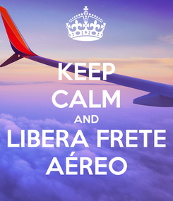Poster: KEEP CALM AND LIBERA FRETE AÉREO