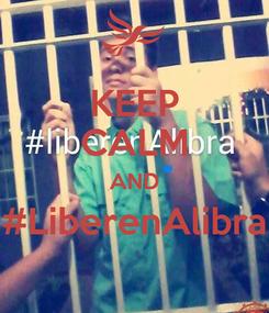 Poster: KEEP CALM AND #LiberenAlibra