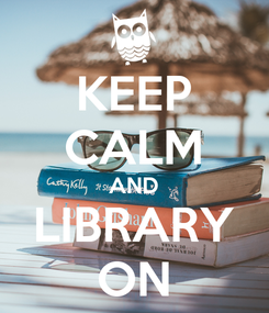 Poster: KEEP CALM AND LIBRARY ON