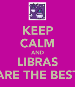 Poster: KEEP CALM AND  LIBRAS  ARE THE BEST