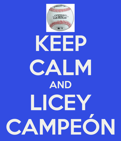 Poster: KEEP CALM AND LICEY CAMPEÓN