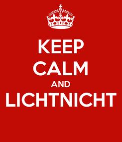 Poster: KEEP CALM AND LICHTNICHT