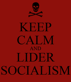 Poster: KEEP CALM AND LIDER SOCIALISM