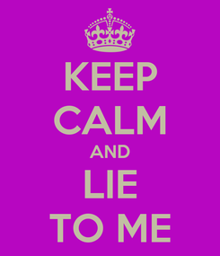 Poster: KEEP CALM AND LIE TO ME