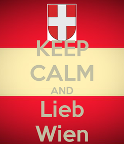 Poster: KEEP CALM AND Lieb Wien