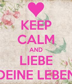 Poster: KEEP CALM AND LIEBE DEINE LEBEN