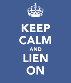 Poster: KEEP CALM AND LIEN ON
