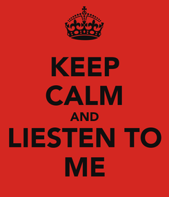 Poster: KEEP CALM AND LIESTEN TO ME