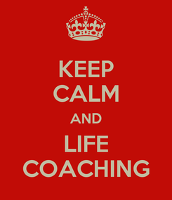 Poster: KEEP CALM AND LIFE COACHING