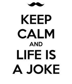 Poster: KEEP CALM AND LIFE IS A JOKE