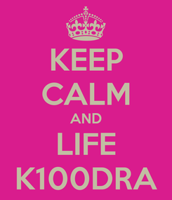 Poster: KEEP CALM AND LIFE K100DRA