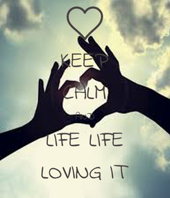Poster: KEEP CALM AND LIFE LIFE LOVING IT