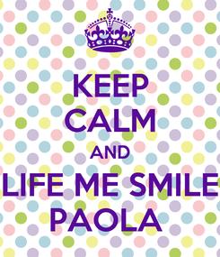 Poster: KEEP CALM AND LIFE ME SMILE PAOLA