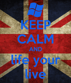 Poster: KEEP CALM AND life your live