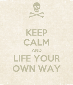 Poster: KEEP CALM AND LIFE YOUR OWN WAY