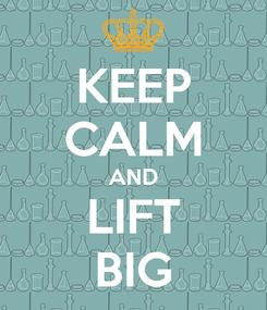 Poster: KEEP CALM AND LIFT BIG