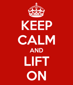 Poster: KEEP CALM AND LIFT ON