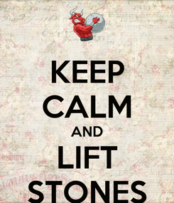 Poster: KEEP CALM AND LIFT STONES