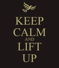 Poster: KEEP CALM AND LIFT UP