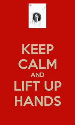 Poster: KEEP CALM AND LIFT UP HANDS