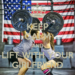 Poster: KEEP CALM AND LIFT WITH YOUR GIRLFRIEND