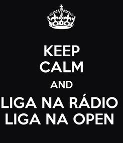Poster: KEEP CALM AND LIGA NA RÁDIO  LIGA NA OPEN