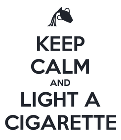 Poster: KEEP CALM AND LIGHT A CIGARETTE