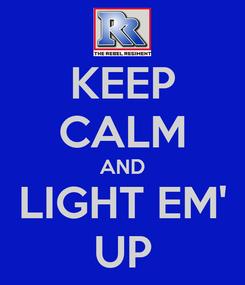 Poster: KEEP CALM AND LIGHT EM' UP