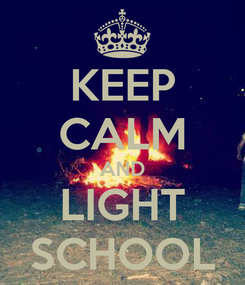 Poster: KEEP CALM AND LIGHT SCHOOL