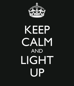 Poster: KEEP CALM AND LIGHT UP