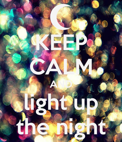 Poster: KEEP CALM AND light up the night
