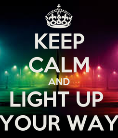 Poster: KEEP CALM AND LIGHT UP  YOUR WAY