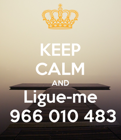 Poster: KEEP CALM AND Ligue-me  966 010 483