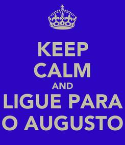 Poster: KEEP CALM AND LIGUE PARA O AUGUSTO