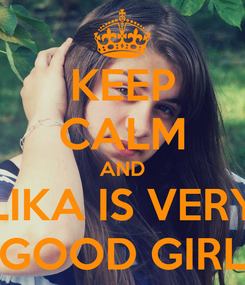 Poster: KEEP CALM AND LIKA IS VERY GOOD GIRL