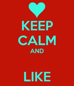 Poster: KEEP CALM AND  LIKE