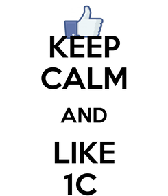 Poster: KEEP CALM AND LIKE 1C