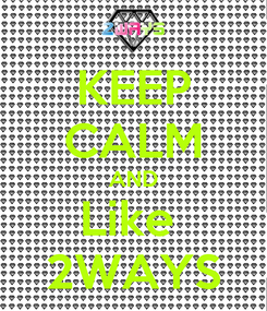 Poster: KEEP CALM AND Like  2WAYS