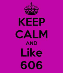 Poster: KEEP CALM AND Like 606